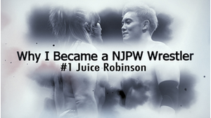 Why I Became a NJPW Wrestler : Juice Robinson画像